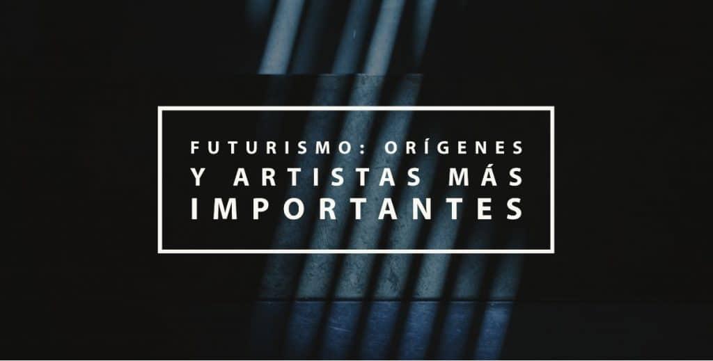 Futurismo: origenes y artistas más importantes